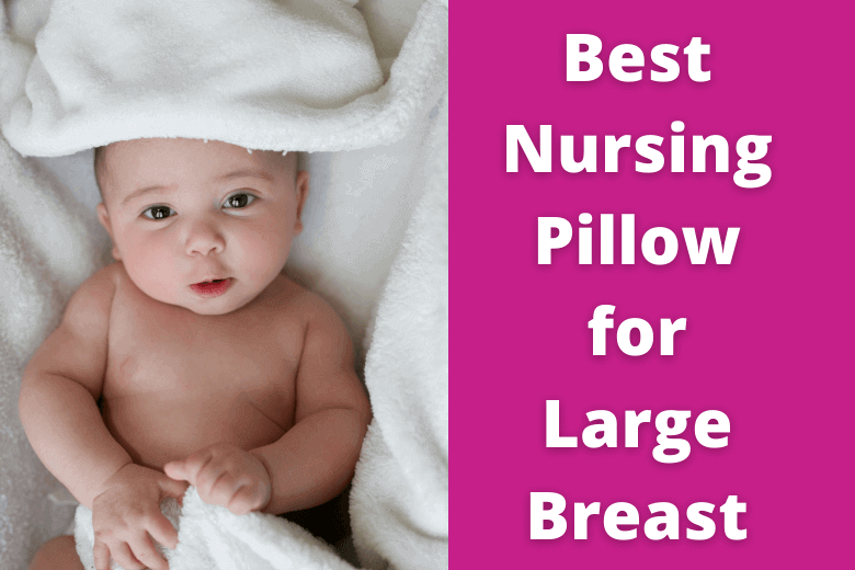 Best Nursing Pillow for Large Breast