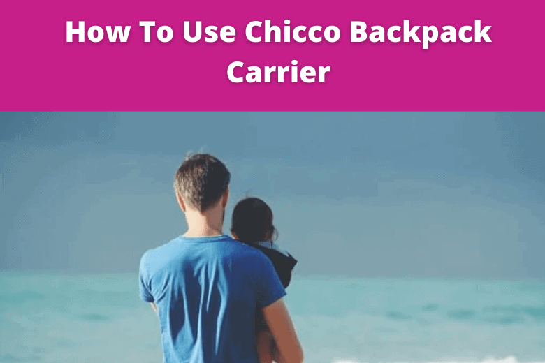 How To Use Chicco Backpack Carrier