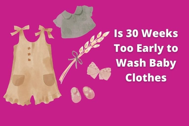 Is 30 Weeks Too Early to Wash Baby Clothes?